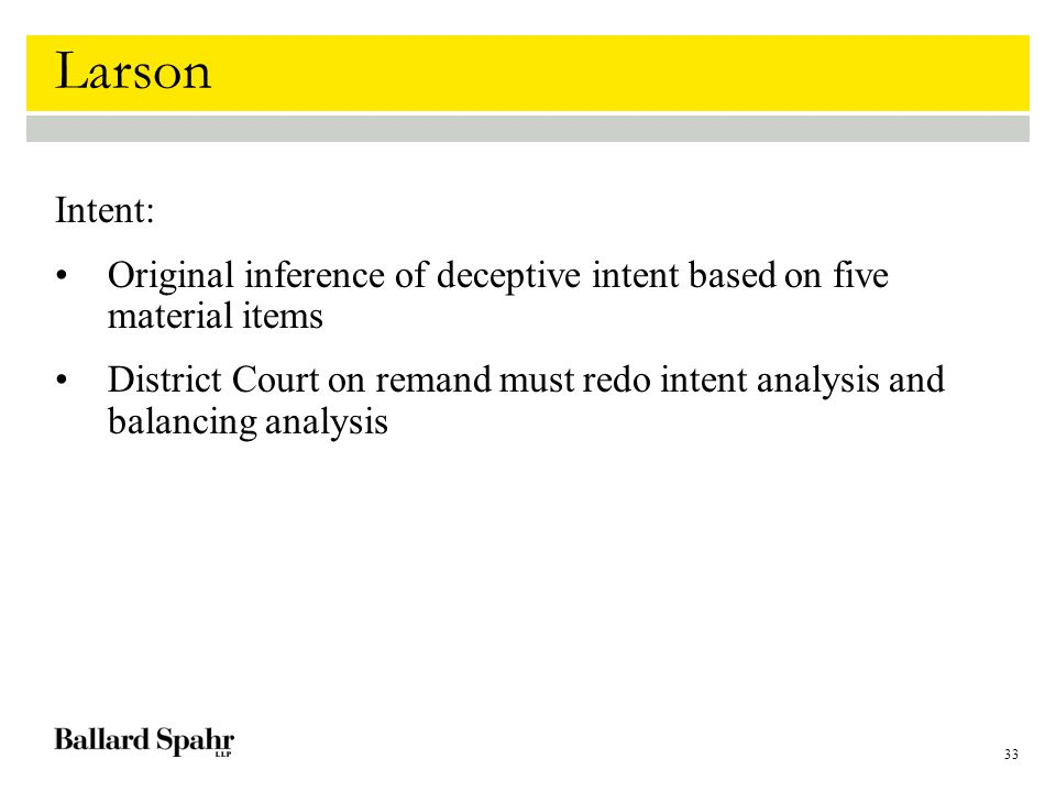 33 Larson Intent: Original inference of deceptive intent based on five material items District Court on remand must redo intent analysis and balancing analysis