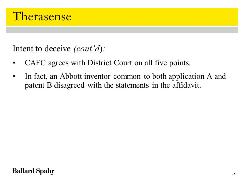 41 Therasense Intent to deceive (cont'd): CAFC agrees with District Court on all five points.