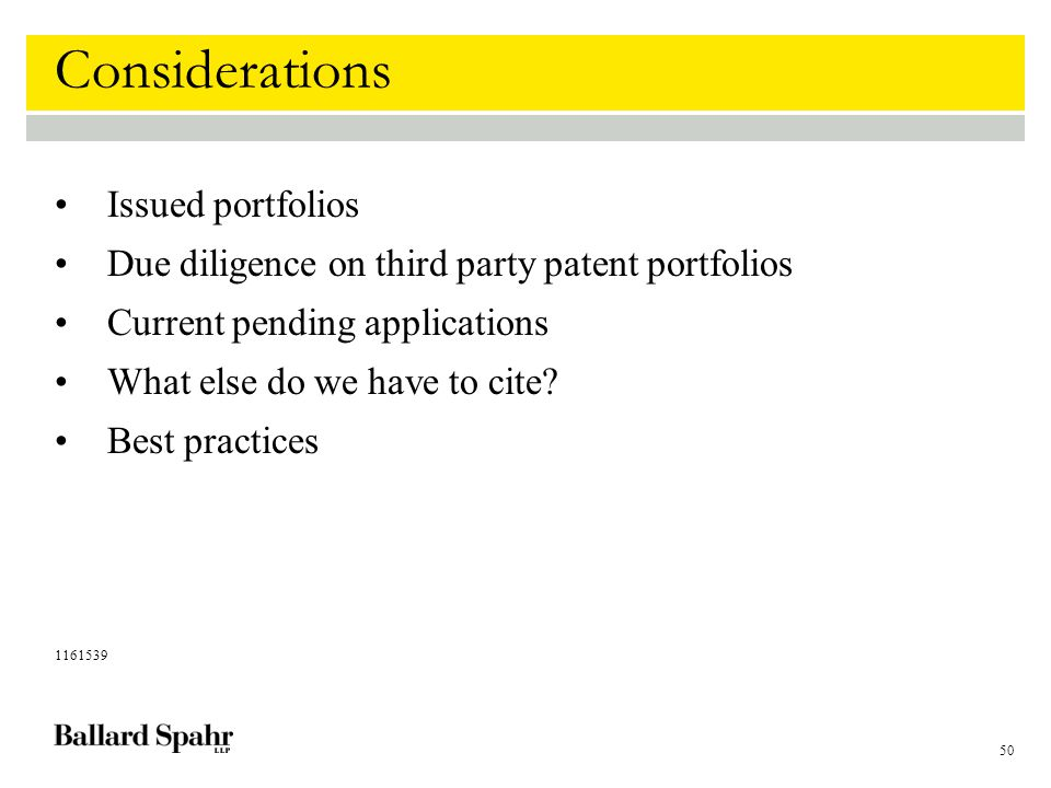 50 Considerations Issued portfolios Due diligence on third party patent portfolios Current pending applications What else do we have to cite.
