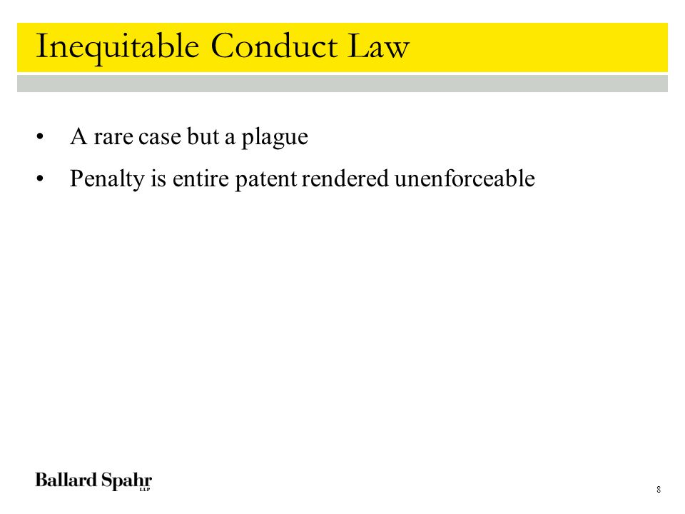 8 Inequitable Conduct Law A rare case but a plague Penalty is entire patent rendered unenforceable