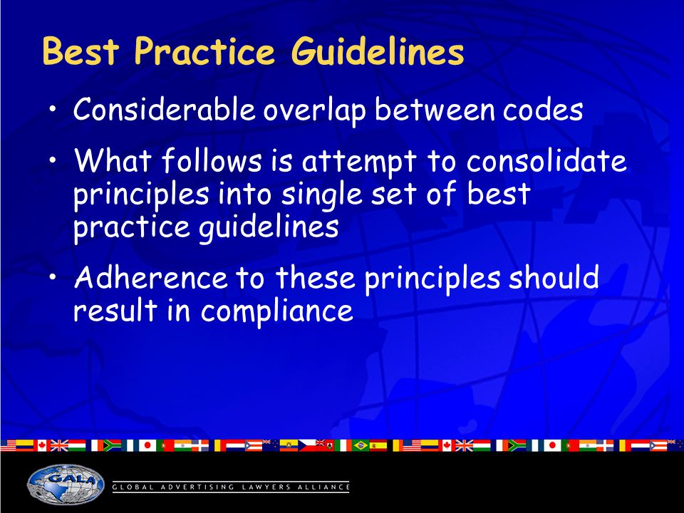 Best Practice Guidelines Considerable overlap between codes What follows is attempt to consolidate principles into single set of best practice guidelines Adherence to these principles should result in compliance