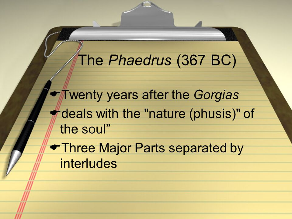 The Phaedrus (367 BC)  Twenty years after the Gorgias  deals with the