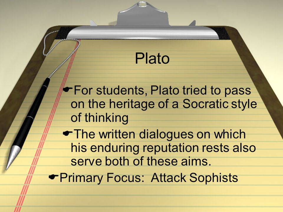 Plato  For students, Plato tried to pass on the heritage of a Socratic style of thinking  The written dialogues on which his enduring reputation res