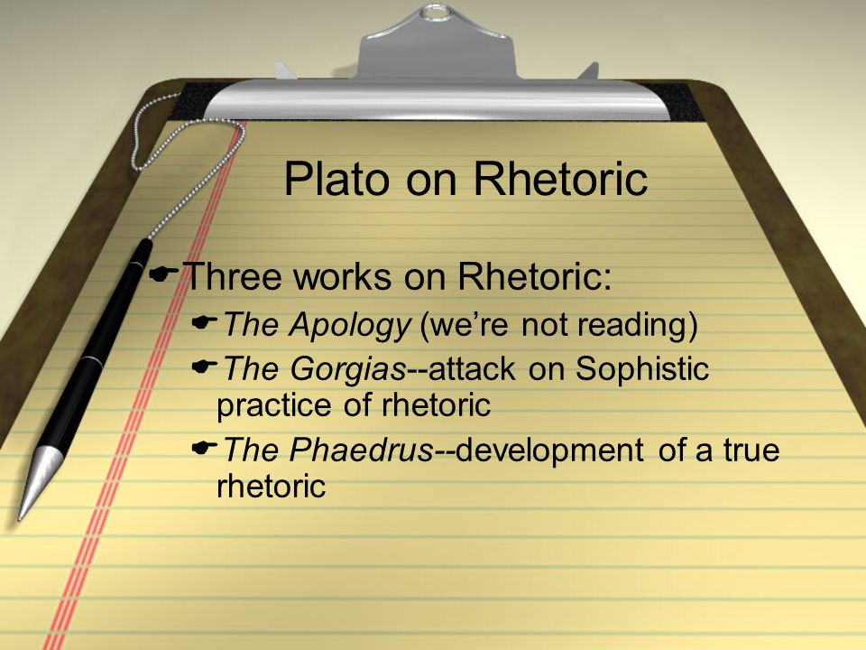 The Phaedrus (Comments/Criticisms)  Kennedy p.58 Plato's is an impractical rhetoric,...