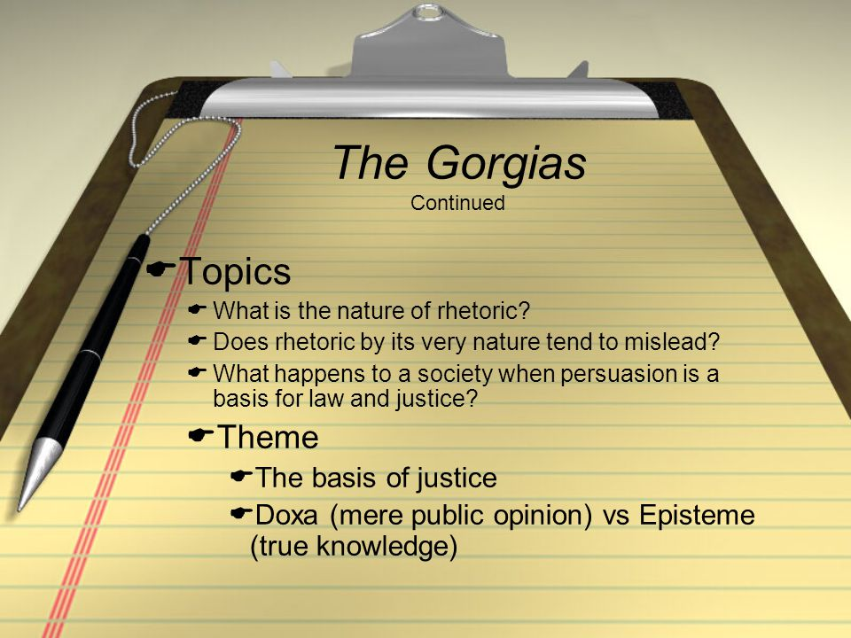 Socrates/Plato & Gorgias Round One  Socrates/Plato: What is the art or techne (knowledge) rhetoric offers.