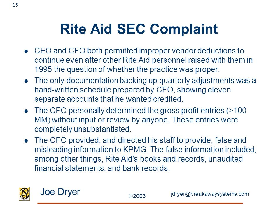 jdryer@breakawaysystems.com Joe Dryer ©2003 15 Rite Aid SEC Complaint CEO and CFO both permitted improper vendor deductions to continue even after oth