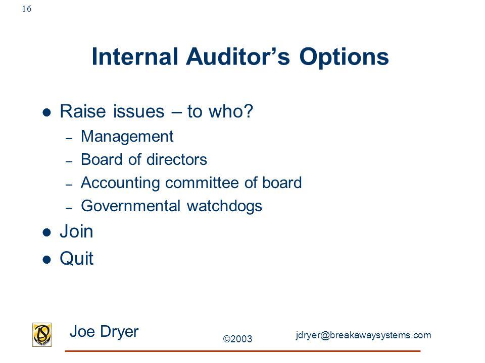 jdryer@breakawaysystems.com Joe Dryer ©2003 16 Internal Auditor's Options Raise issues – to who.