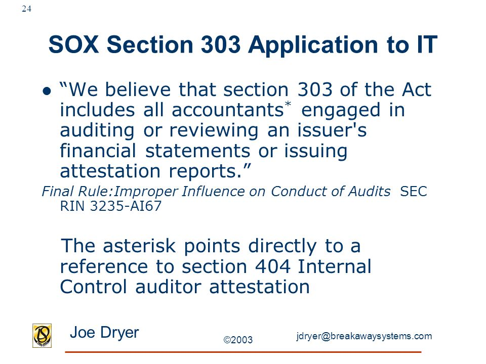"jdryer@breakawaysystems.com Joe Dryer ©2003 24 SOX Section 303 Application to IT ""We believe that section 303 of the Act includes all accountants * en"