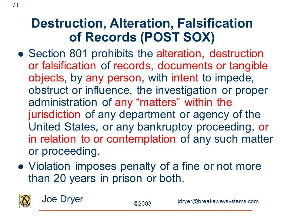 jdryer@breakawaysystems.com Joe Dryer ©2003 31 Destruction, Alteration, Falsification of Records (POST SOX) Section 801 prohibits the alteration, dest