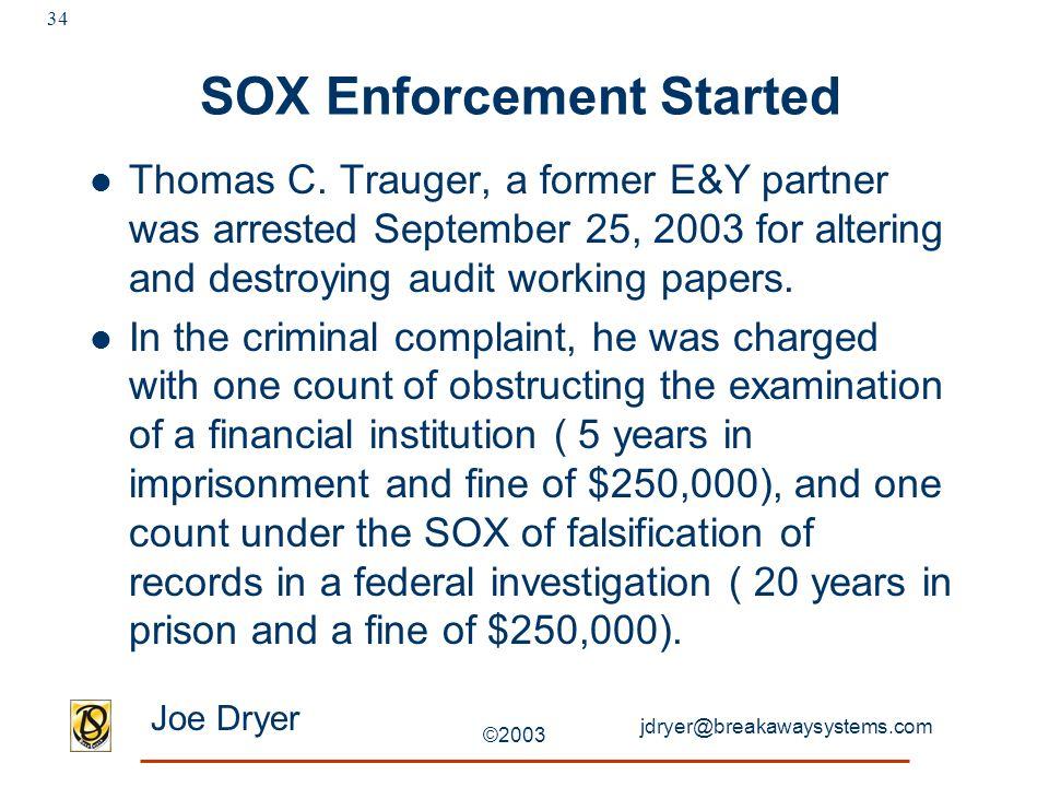 jdryer@breakawaysystems.com Joe Dryer ©2003 34 SOX Enforcement Started Thomas C.