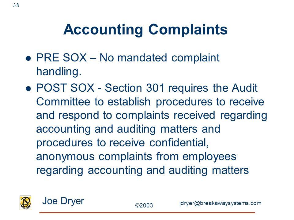 jdryer@breakawaysystems.com Joe Dryer ©2003 38 Accounting Complaints PRE SOX – No mandated complaint handling.