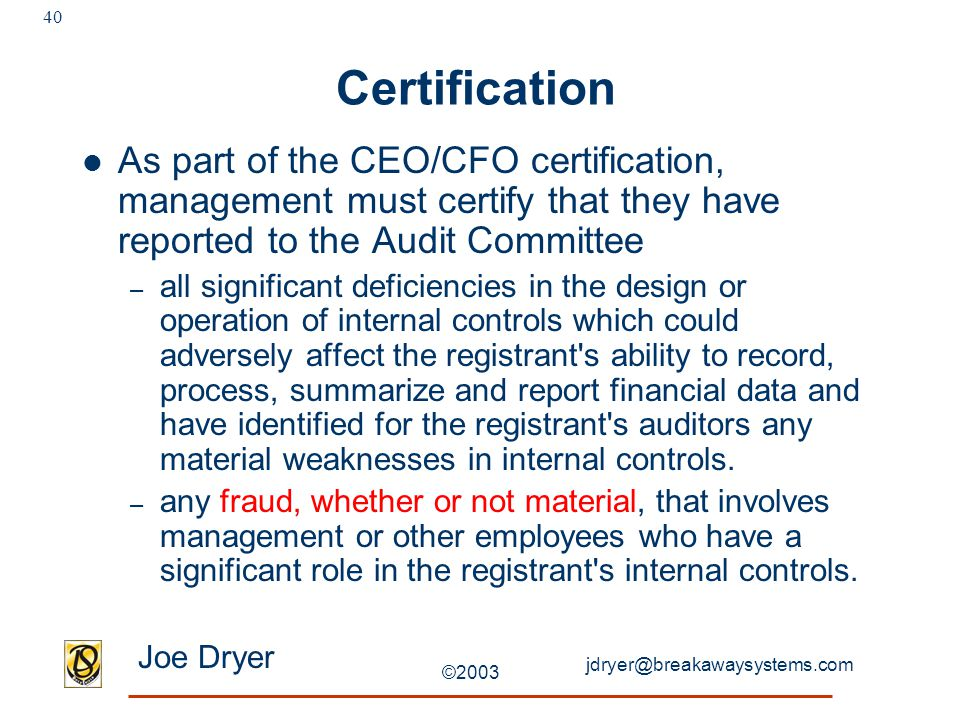 jdryer@breakawaysystems.com Joe Dryer ©2003 40 Certification As part of the CEO/CFO certification, management must certify that they have reported to
