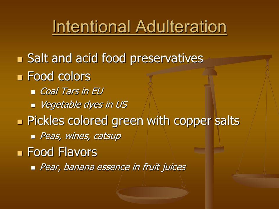 Intentional Adulteration Salt and acid food preservatives Salt and acid food preservatives Food colors Food colors Coal Tars in EU Coal Tars in EU Veg