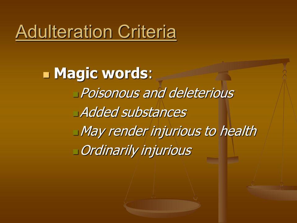 Adulteration Criteria Magic words: Magic words: Poisonous and deleterious Poisonous and deleterious Added substances Added substances May render injur