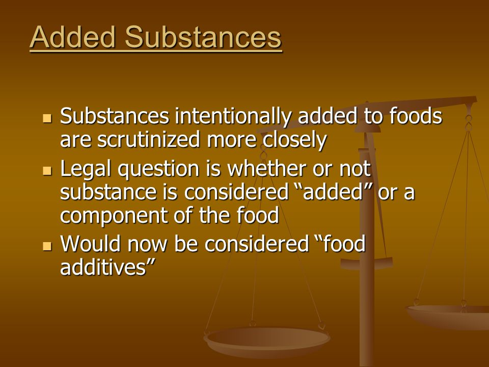 Added Substances Substances intentionally added to foods are scrutinized more closely Substances intentionally added to foods are scrutinized more clo