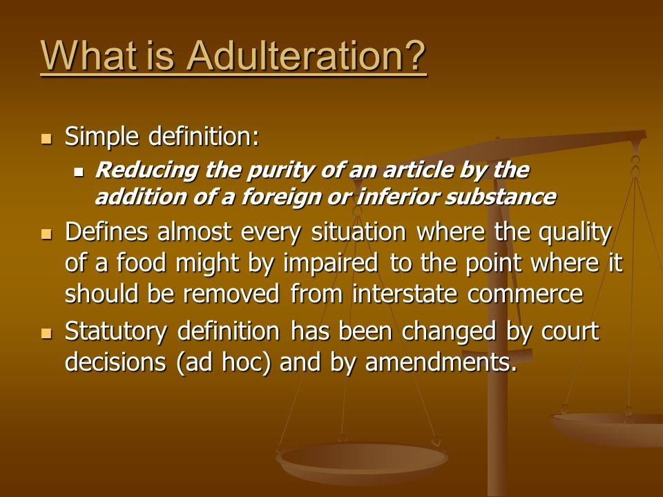 What is Adulteration? Simple definition: Simple definition: Reducing the purity of an article by the addition of a foreign or inferior substance Reduc