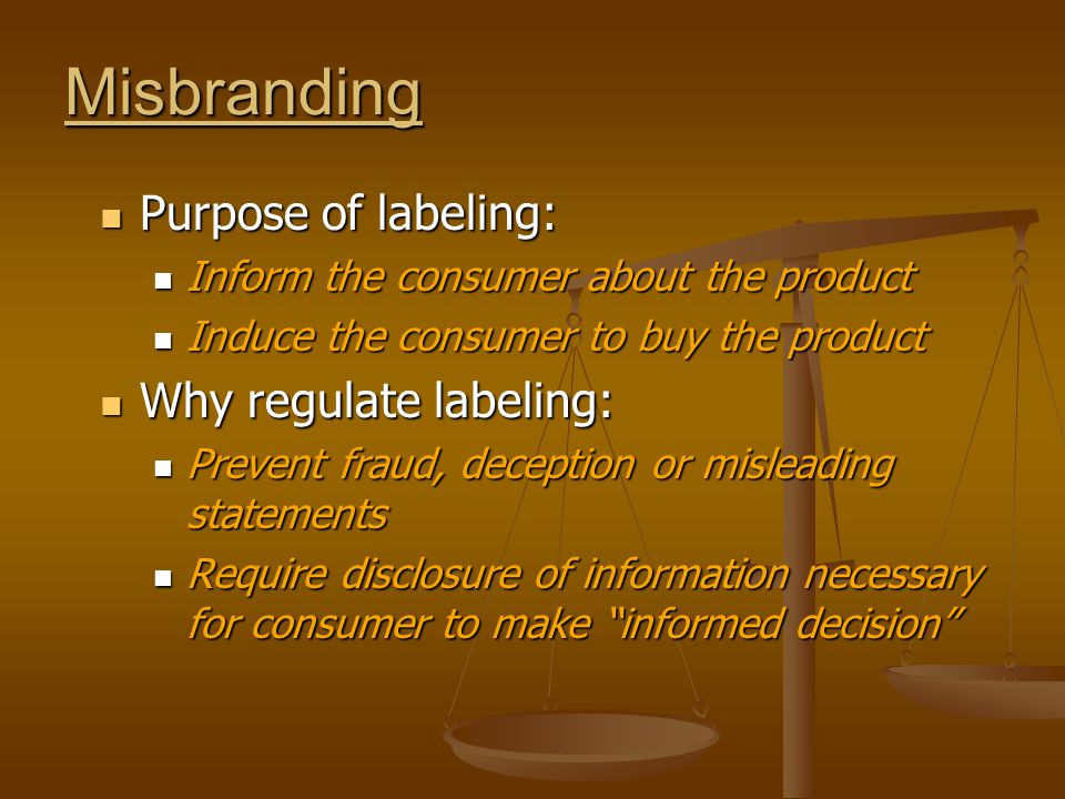 Misbranding Purpose of labeling: Purpose of labeling: Inform the consumer about the product Inform the consumer about the product Induce the consumer