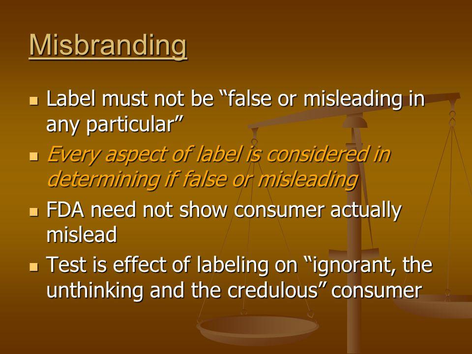 "Misbranding Label must not be ""false or misleading in any particular"" Label must not be ""false or misleading in any particular"" Every aspect of label"
