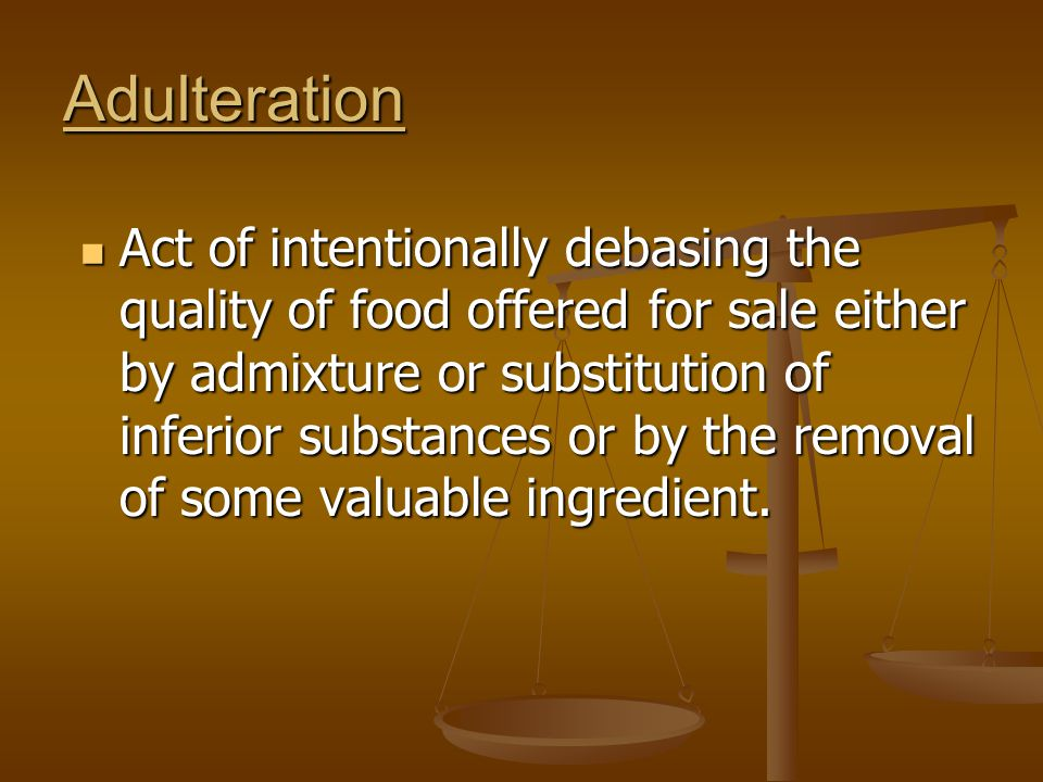 Adulteration Act of intentionally debasing the quality of food offered for sale either by admixture or substitution of inferior substances or by the r