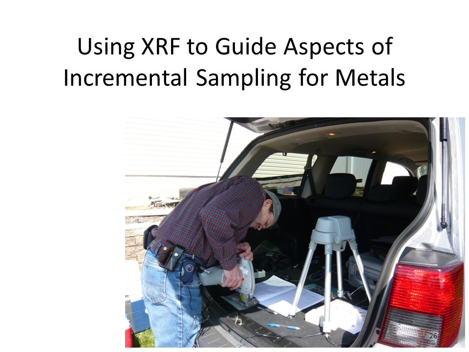 Using XRF to Guide Aspects of Incremental Sampling for Metals 26