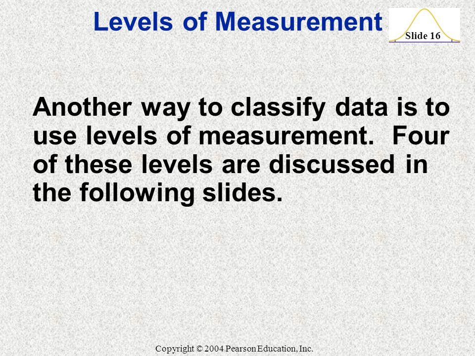 Slide 16 Copyright © 2004 Pearson Education, Inc.