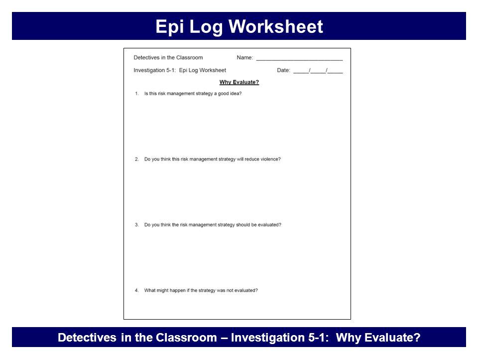 Detectives in the Classroom – Investigation 5-1: Why Evaluate? Epi Log Worksheet