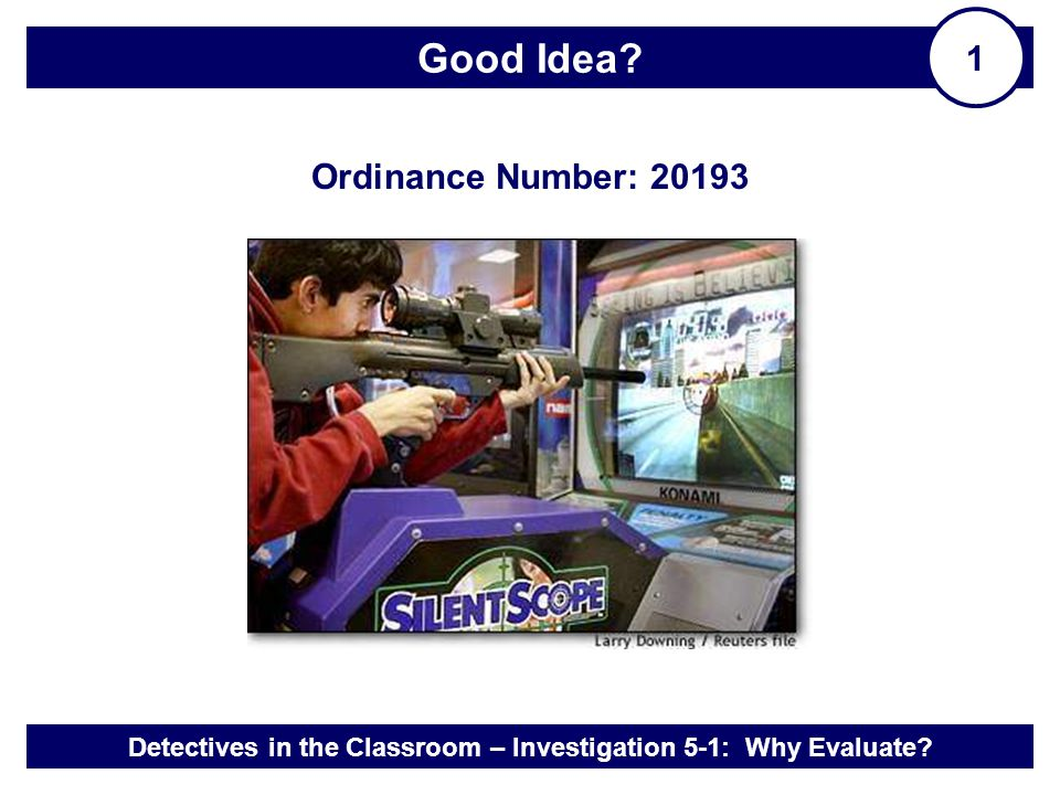 Detectives in the Classroom – Investigation 5-1: Why Evaluate? Good Idea? 1 Ordinance Number: 20193