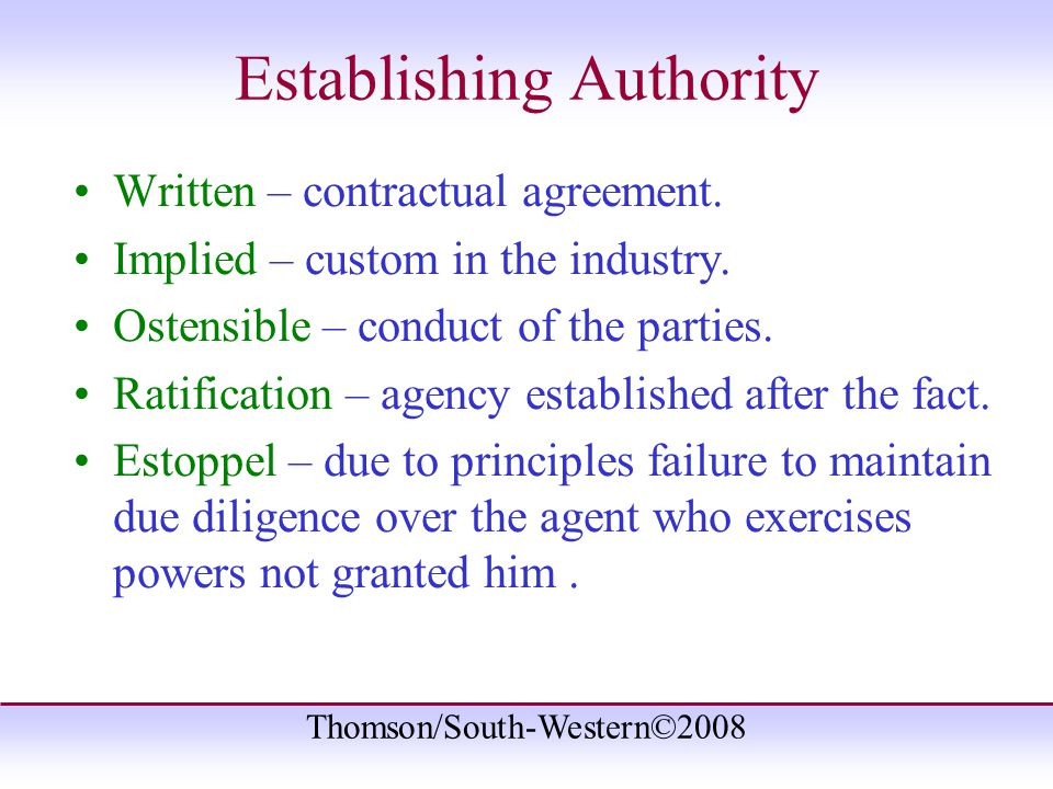 Thomson/South-Western©2008 Establishing Authority Written – contractual agreement.