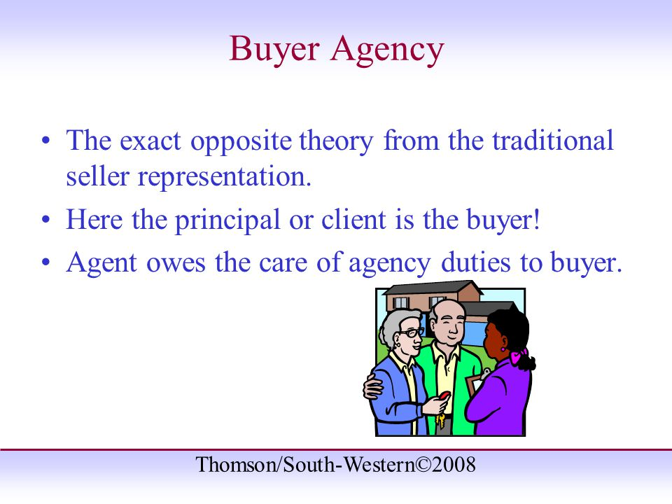Thomson/South-Western©2008 Buyer Agency The exact opposite theory from the traditional seller representation.