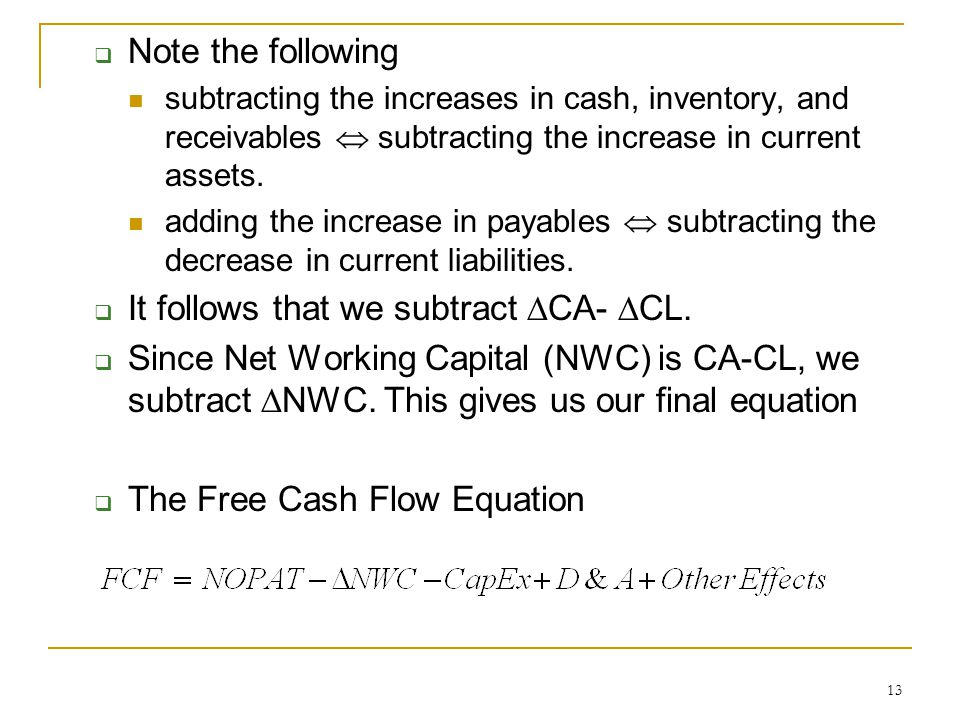 13  Note the following subtracting the increases in cash, inventory, and receivables  subtracting the increase in current assets. adding the increas