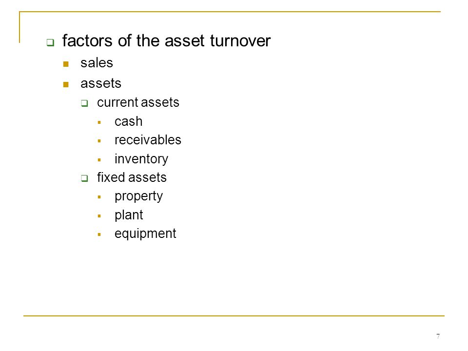 7  factors of the asset turnover sales assets  current assets  cash  receivables  inventory  fixed assets  property  plant  equipment