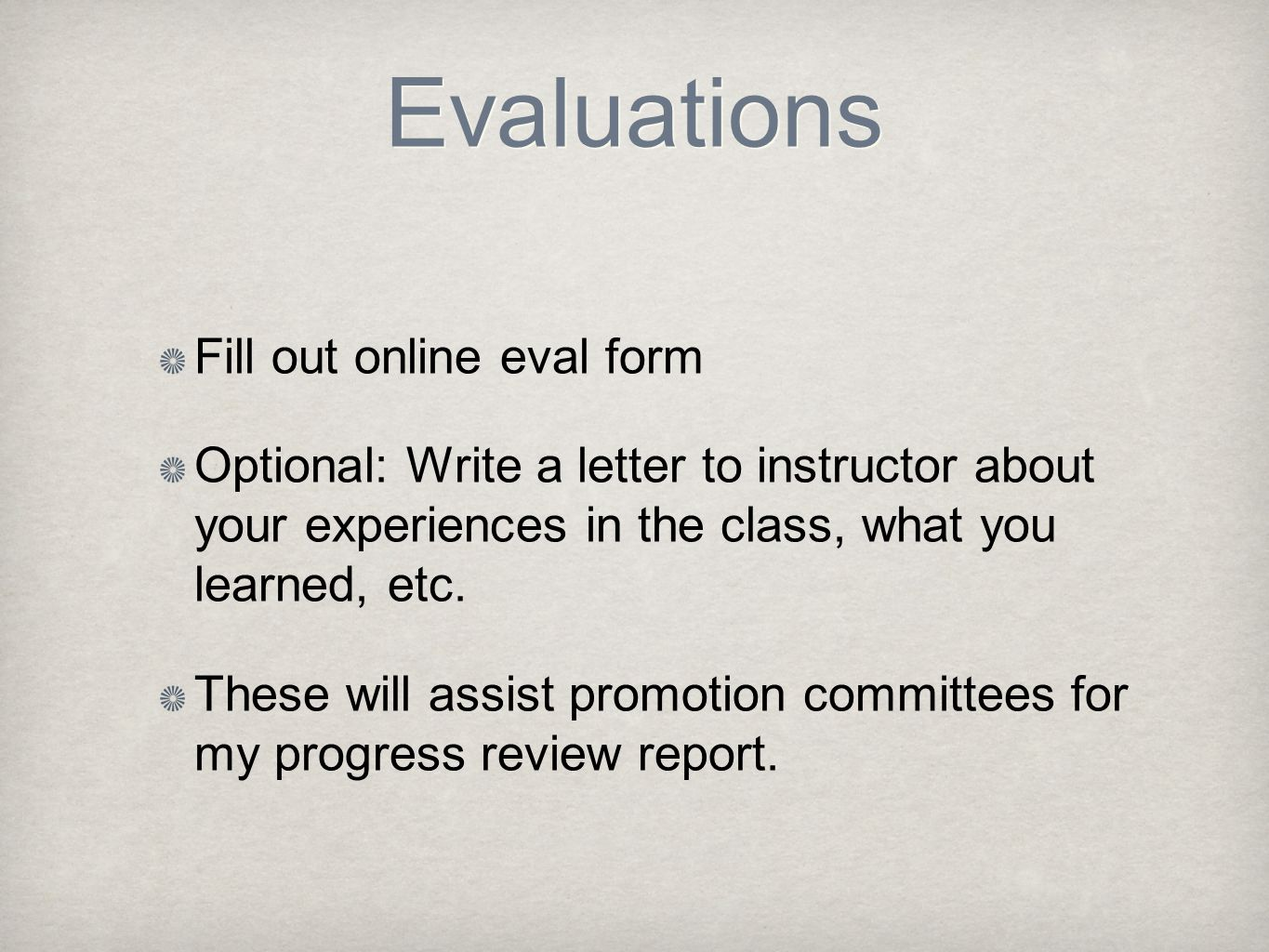 Evaluations Fill out online eval form Optional: Write a letter to instructor about your experiences in the class, what you learned, etc.