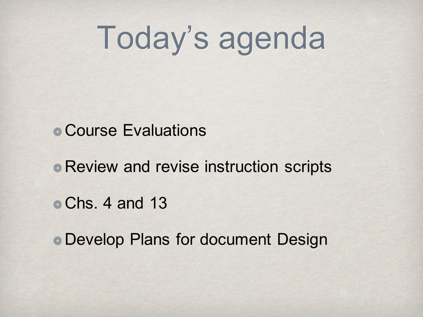 Today's agenda Course Evaluations Review and revise instruction scripts Chs. 4 and 13 Develop Plans for document Design