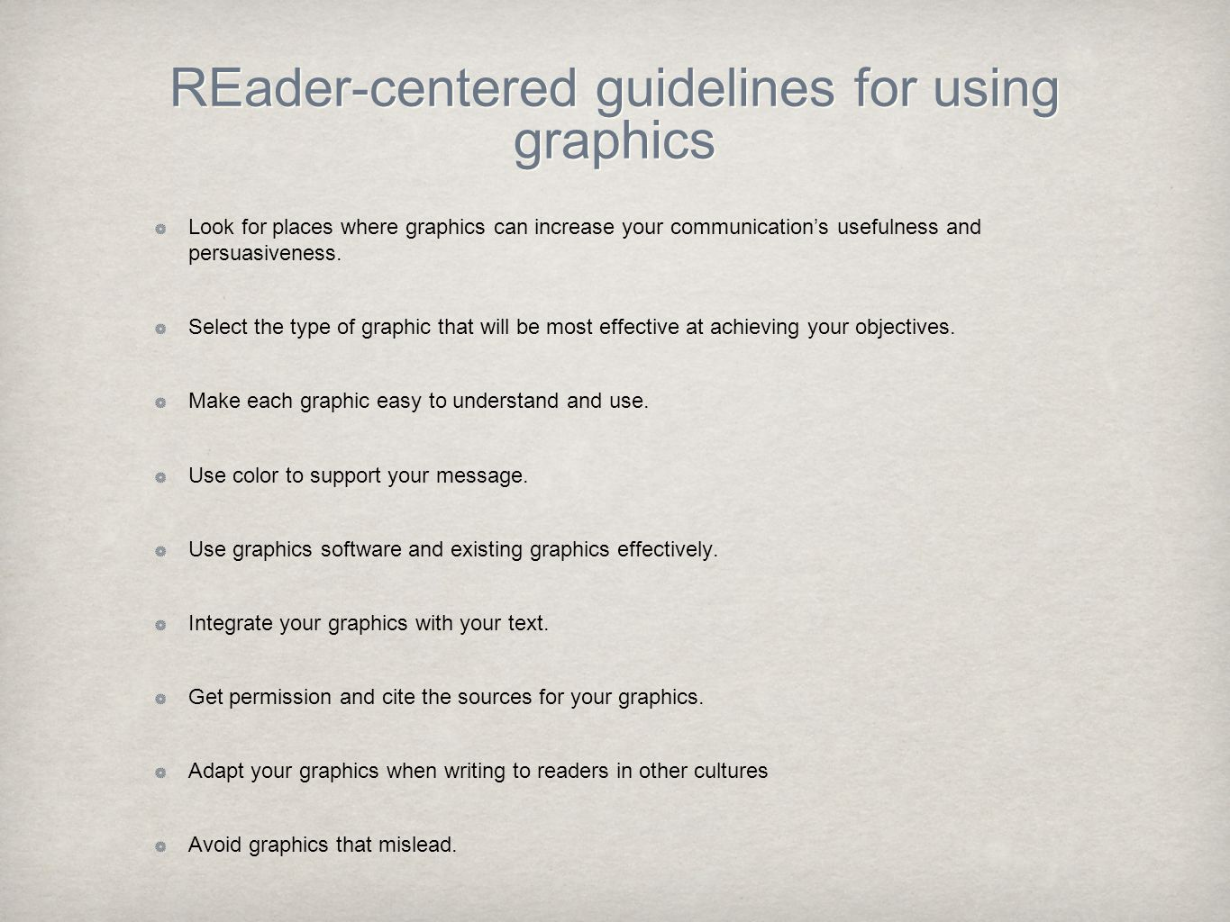 REader-centered guidelines for using graphics Look for places where graphics can increase your communication's usefulness and persuasiveness. Select t
