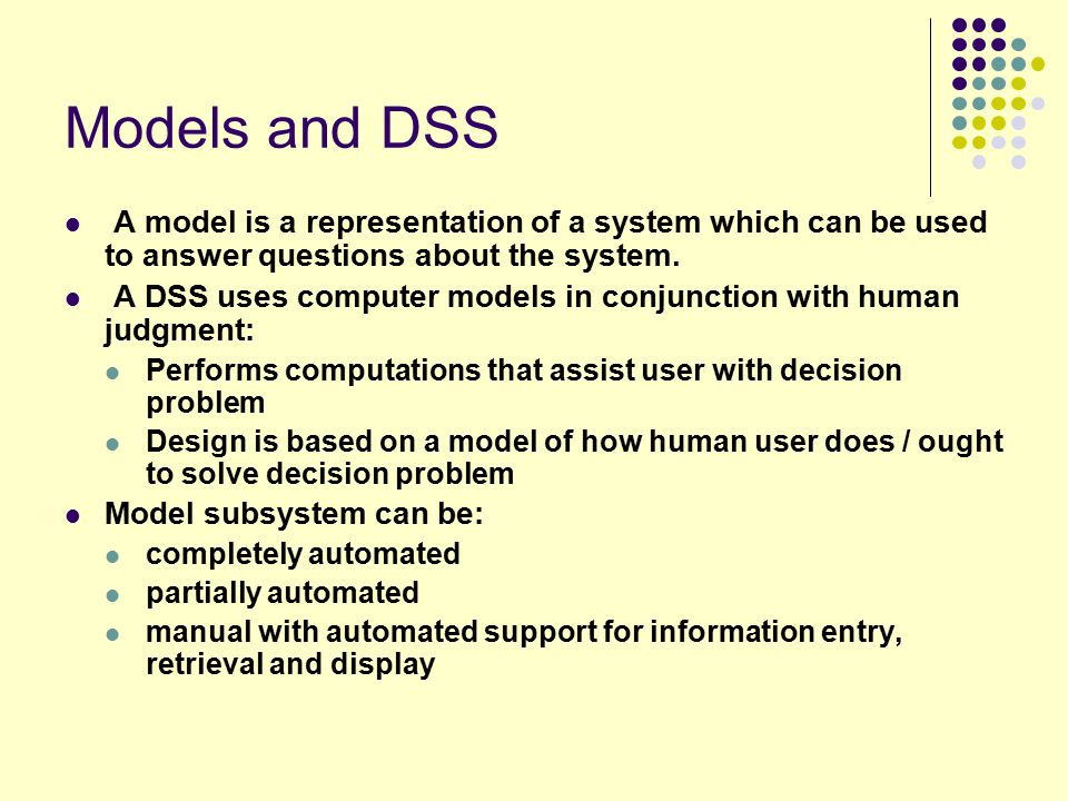 Models Models are constructed from: Past data on the system Past data related to the system Judgment of subject matter experts Judgment of experienced model builders