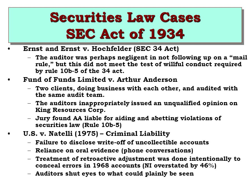 "Securities Law Cases SEC Act of 1934 Ernst and Ernst v. Hochfelder (SEC 34 Act) – The auditor was perhaps negligent in not following up on a ""mail rul"