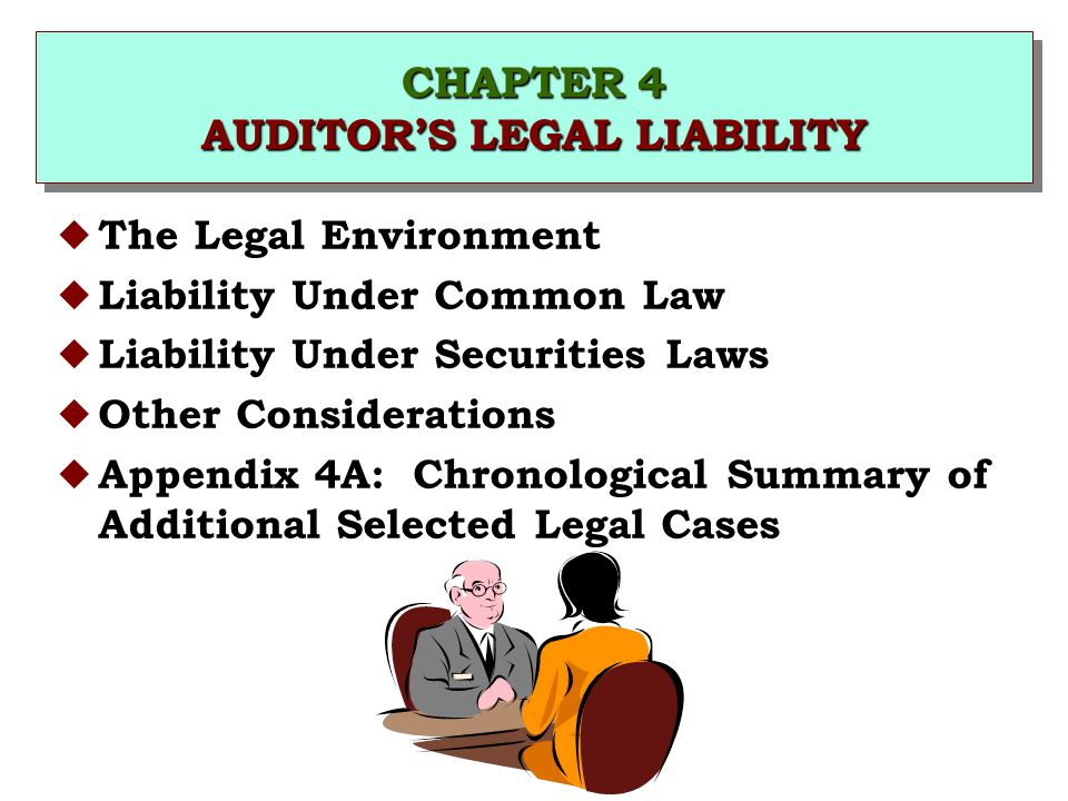 CHAPTER 4 AUDITOR'S LEGAL LIABILITY u The Legal Environment u Liability Under Common Law u Liability Under Securities Laws u Other Considerations u Ap