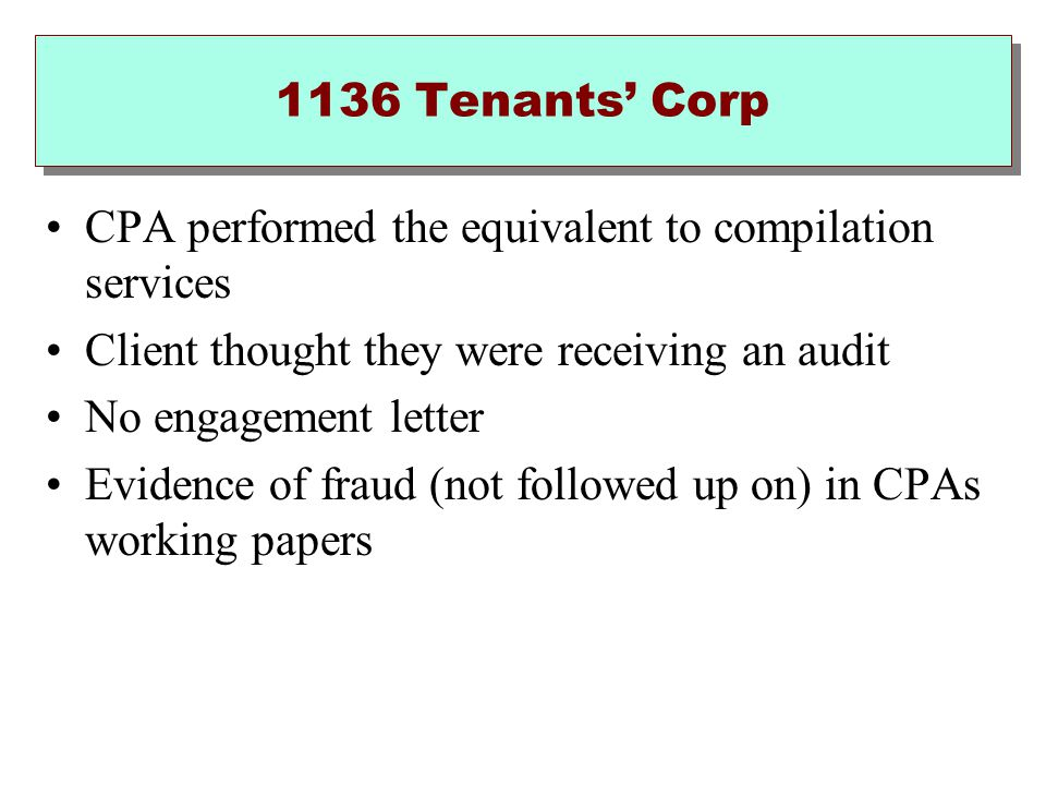 1136 Tenants' Corp CPA performed the equivalent to compilation services Client thought they were receiving an audit No engagement letter Evidence of fraud (not followed up on) in CPAs working papers