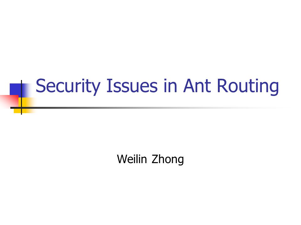 Security Issues in Ant Routing Weilin Zhong