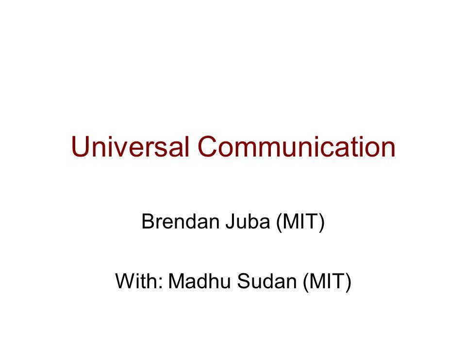 Universal Communication Brendan Juba (MIT) With: Madhu Sudan (MIT)