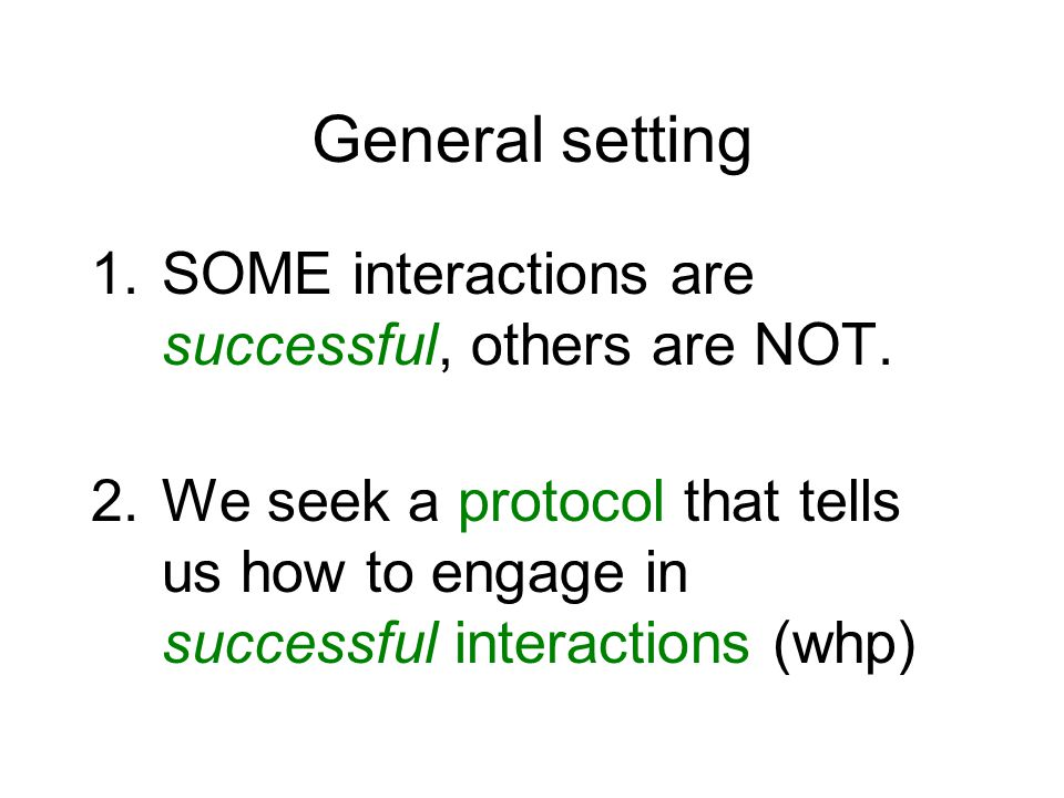 General setting 1.SOME interactions are successful, others are NOT.