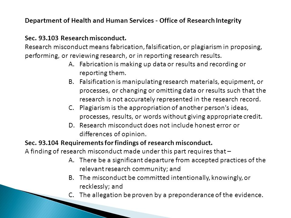 Section 93.103 defines Research Misconduct as Fabrication, Falsification or Plagiarism.