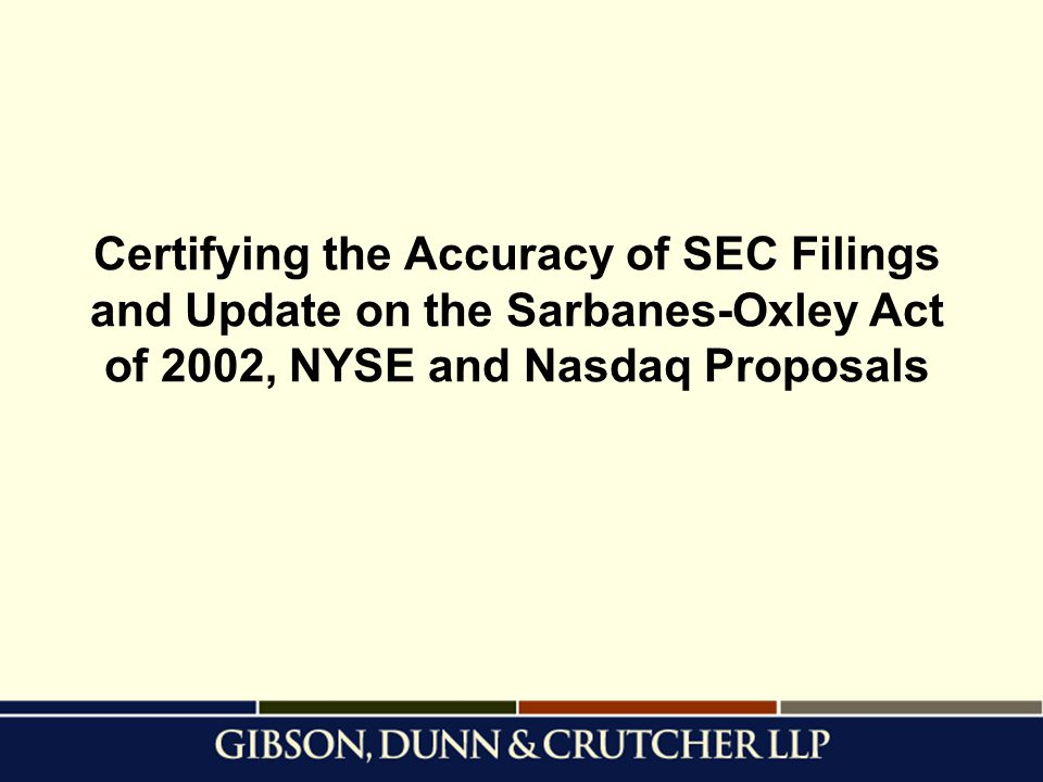Certifying the Accuracy of SEC Filings and Update on the Sarbanes-Oxley Act of 2002, NYSE and Nasdaq Proposals