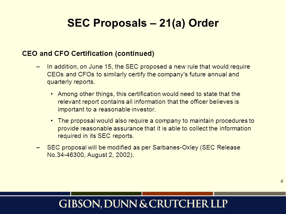 4 SEC Proposals – 21(a) Order CEO and CFO Certification (continued) –In addition, on June 15, the SEC proposed a new rule that would require CEOs and CFOs to similarly certify the company s future annual and quarterly reports.