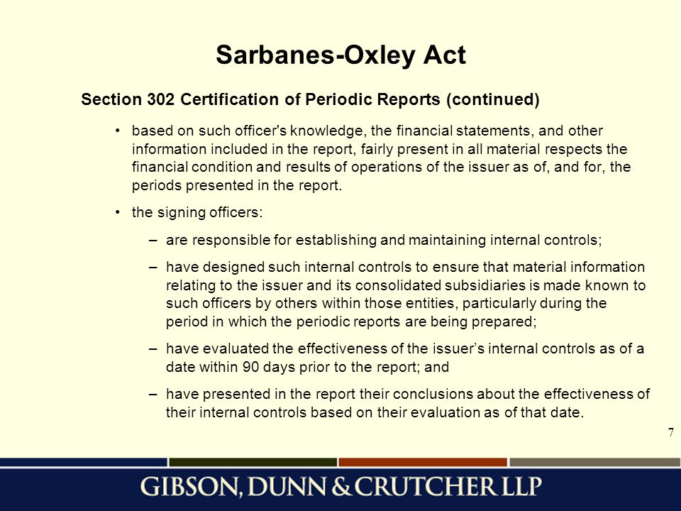 7 Sarbanes-Oxley Act Section 302 Certification of Periodic Reports (continued) based on such officer s knowledge, the financial statements, and other information included in the report, fairly present in all material respects the financial condition and results of operations of the issuer as of, and for, the periods presented in the report.