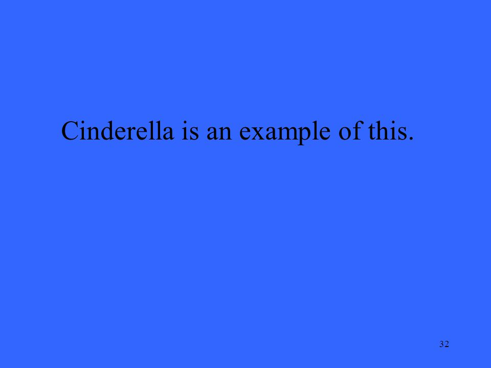 32 Cinderella is an example of this.