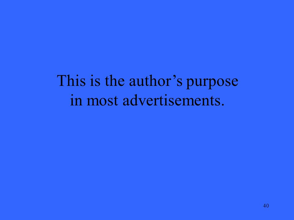 40 This is the author's purpose in most advertisements.
