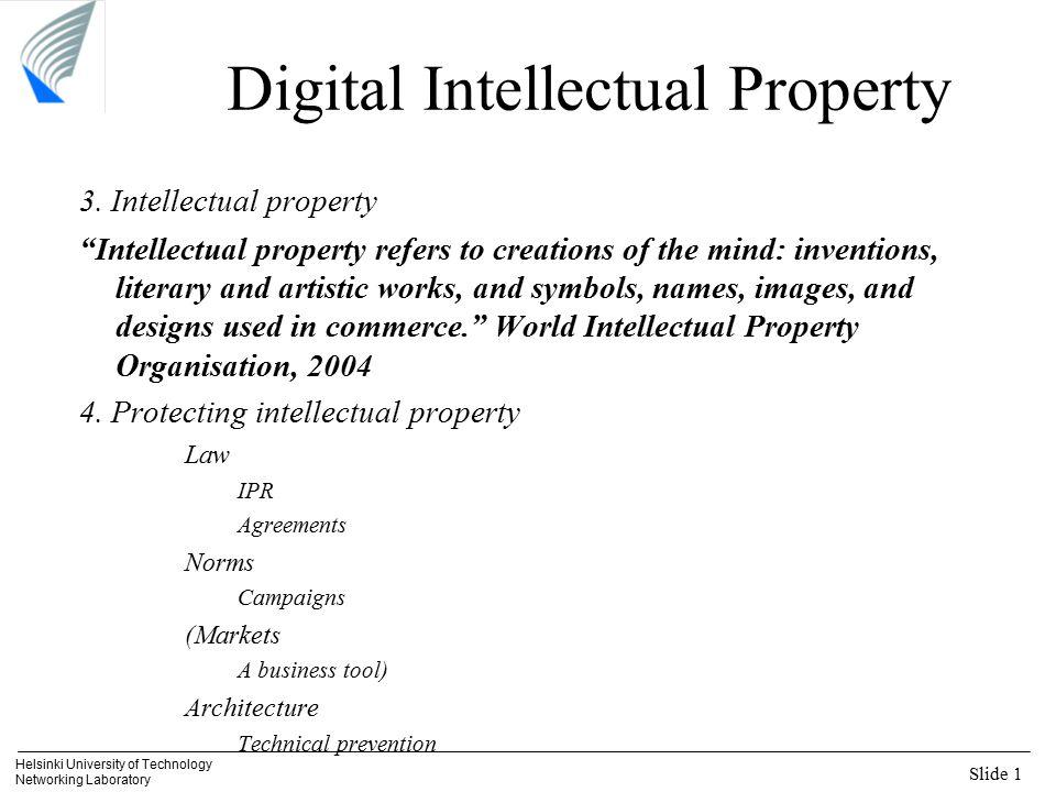"Slide 1 Helsinki University of Technology Networking Laboratory Digital Intellectual Property 3. Intellectual property ""Intellectual property refers t"