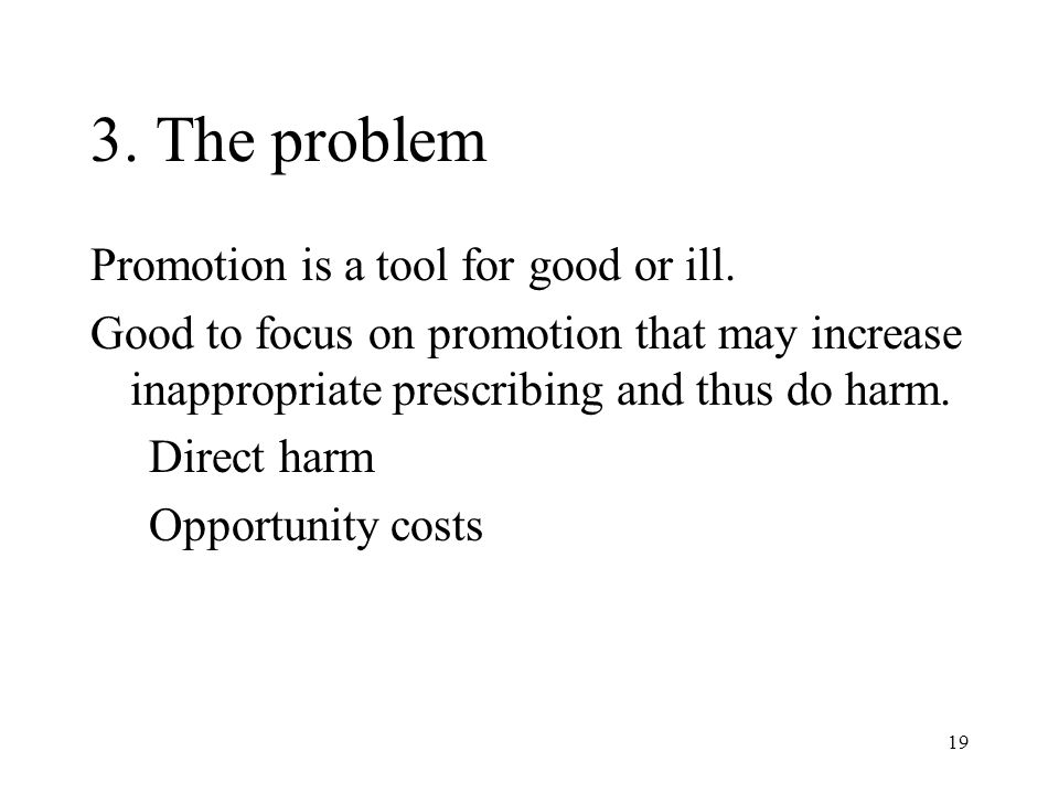 19 3. The problem Promotion is a tool for good or ill.