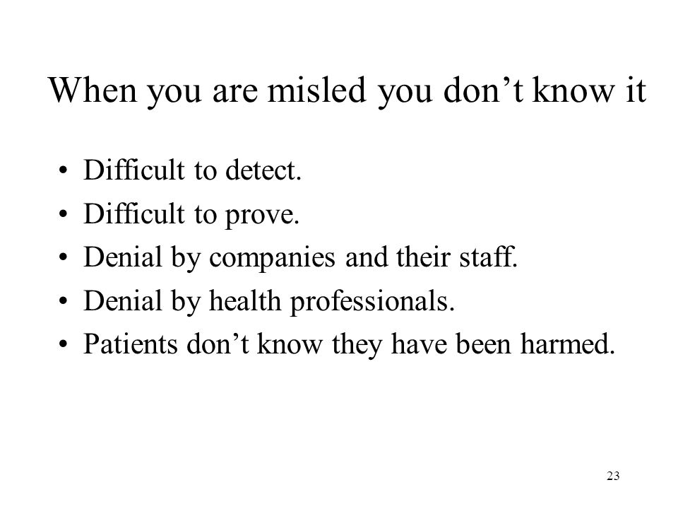 23 When you are misled you don't know it Difficult to detect.